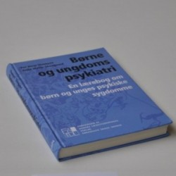 Børne og ungdomspsykiatri - en lærebog om om børn og unges psykiske sygdomme