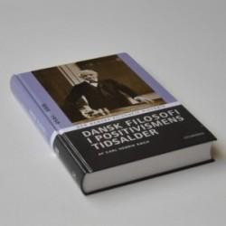Dansk filosofi i positivismens tidsalder 1880-1950 - Den Danske Filosofis Historie