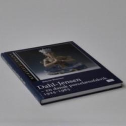 Dahl-Jensen - en dansk porcelænsfabrik 1925-1985