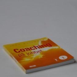 Coaching på jobbet - en praktisk vejledning i at udvikle dine egne og dine medarbejderes færdigheder