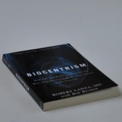 Biocentrism - How Life and Consciounsness are the Keys to Understanding the True Nature of the Universe