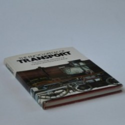 The Encyclopedia of Transport - the Technology and History of Transportation by Land, Sea and Air