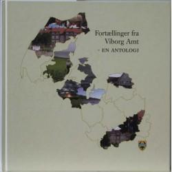 Fortællinger fra Viborg Amt – En antologi