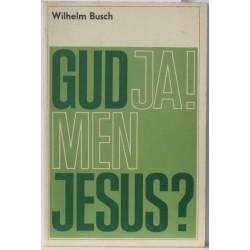 GUD Ja! men JESUS?