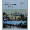 Hamburg heute und gestern. Bilder vom Werden einer Weltstadt