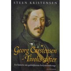 Georg Carstensen –Tivolis stifter. En historie om guldalderens forlystelseskonge