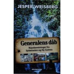 Generalens dåb. Rejseberetninger fra Sydøstasien og Ny Guinea